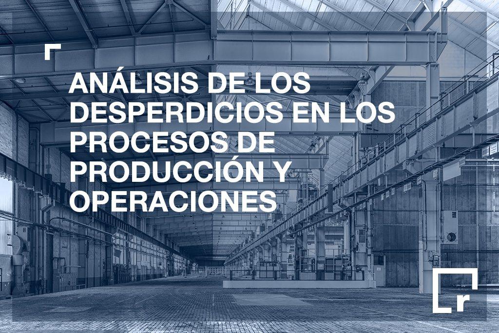 Los desperdicios en los procesos de producción