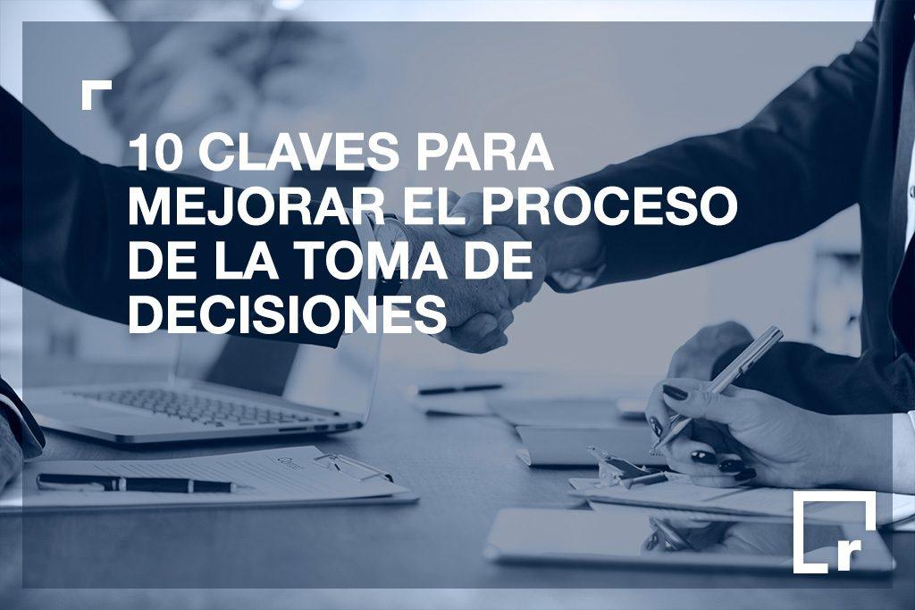 Claves para mejorar el proceso de toma de decisiones