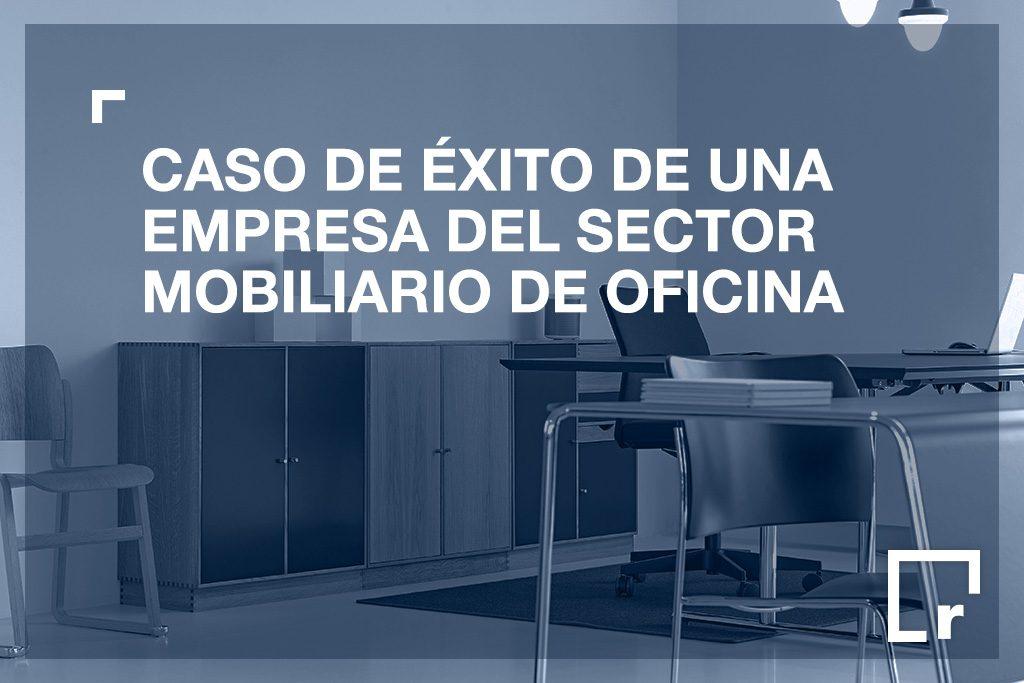Caso de éxito en empresa del sector mobiliario de oficina