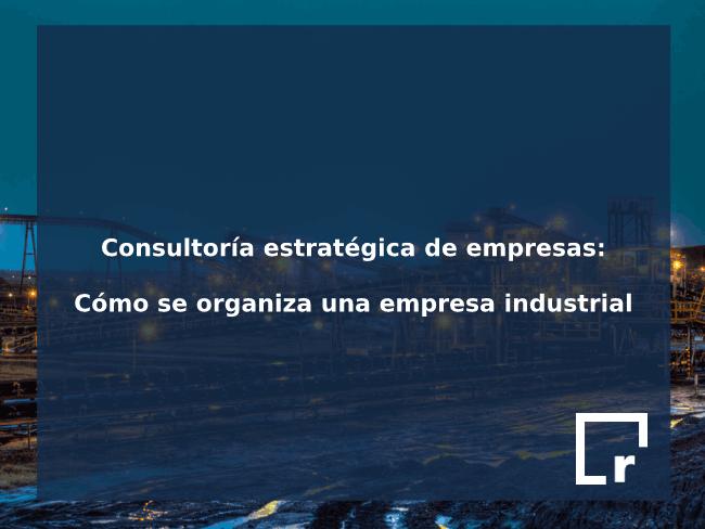 Consultoría estratégica de empresas industriales